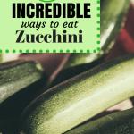 10 Unbelievably Good Ways To Eat Zucchini!!!!
