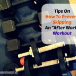 How To Not Skip Your Afternoon/Evening  Workout