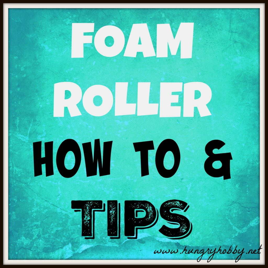 Foam roller how to and tips