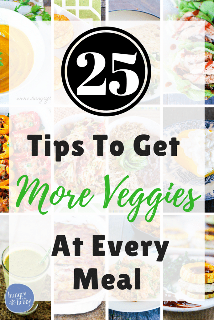 25 Tips to Get More Veggies at Every Meal!