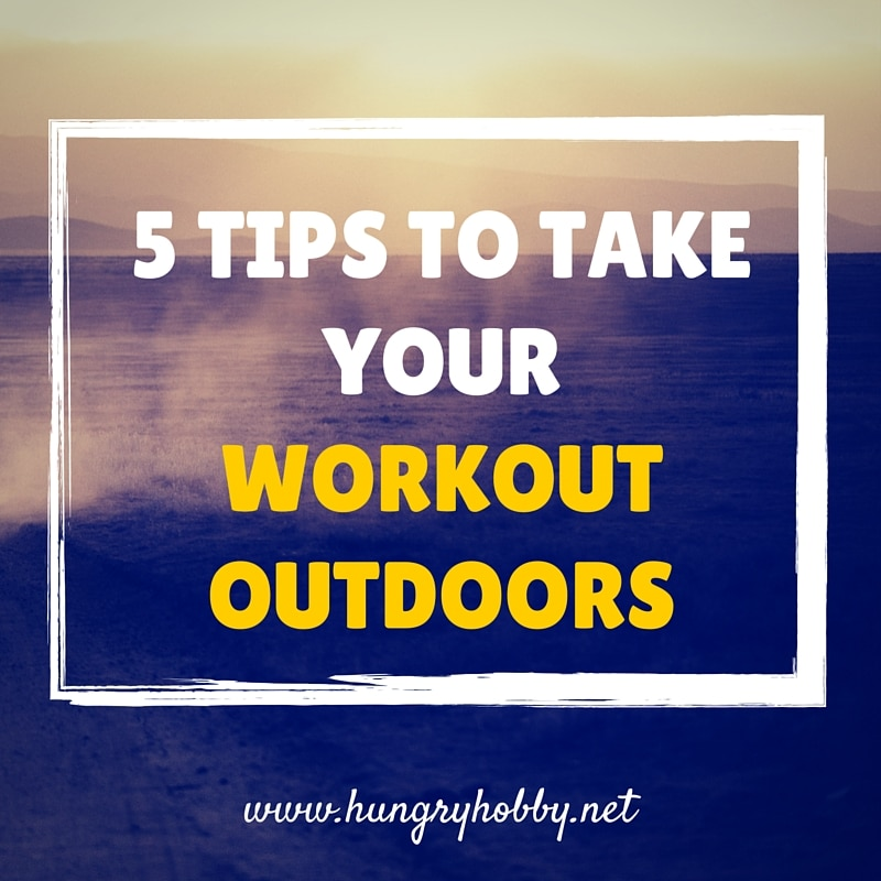 5 Tips to take your workouts outdoors