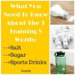 The Three S Words Of Training: Salt, Sugar & Sports Drinks