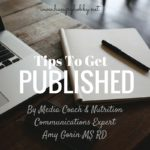 3 Insider Tips To Get Published For The First Time (from Media Coach & RD Amy Gorin)