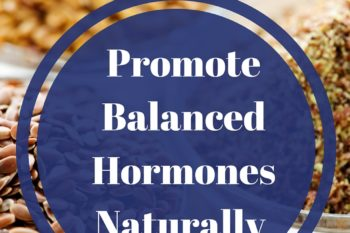 Promote Balanced Hormones Naturally
