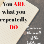 You Are What You Repeatedly Do.