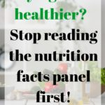 Why You Should Stop Reading The Nutrition Facts Panel FIRST
