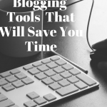 The Best Blogging Tools To Save Time & Sanity