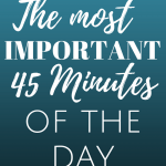 The Most Important 45 Minutes