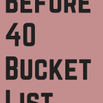 30th Bucket List Review & New 40th Bucket List
