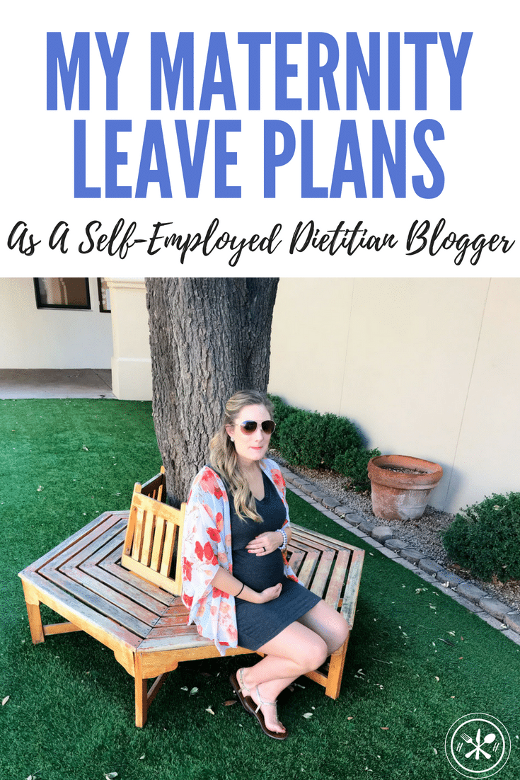 Self-employment is both a blessing and a curse when it comes to time and income.  What my maternity leave plans are as a dietitian blogger.