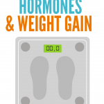 What's Up With Hormones & Weight Gain