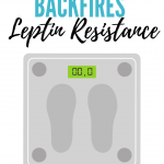 Why Weight Loss Backfires: All About Leptin Resistance
