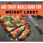 Are Cheat Meals Good For Weight Loss?